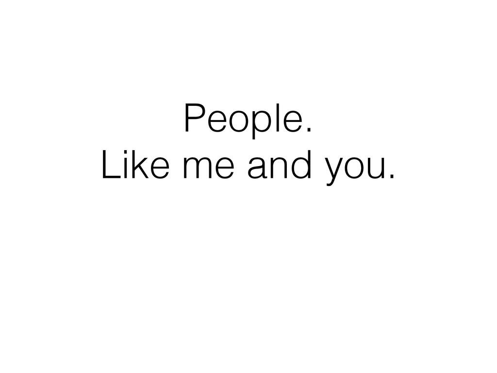 People. Like me and you.