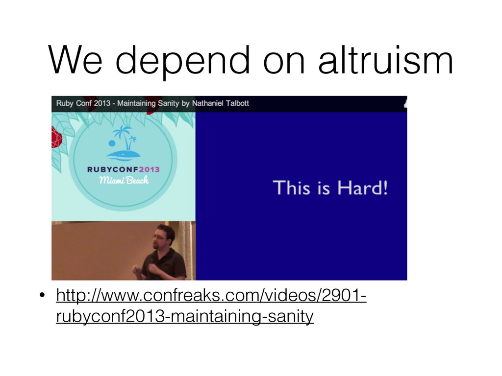 We depend on altruism ! ! ! ! • http://www.conf...