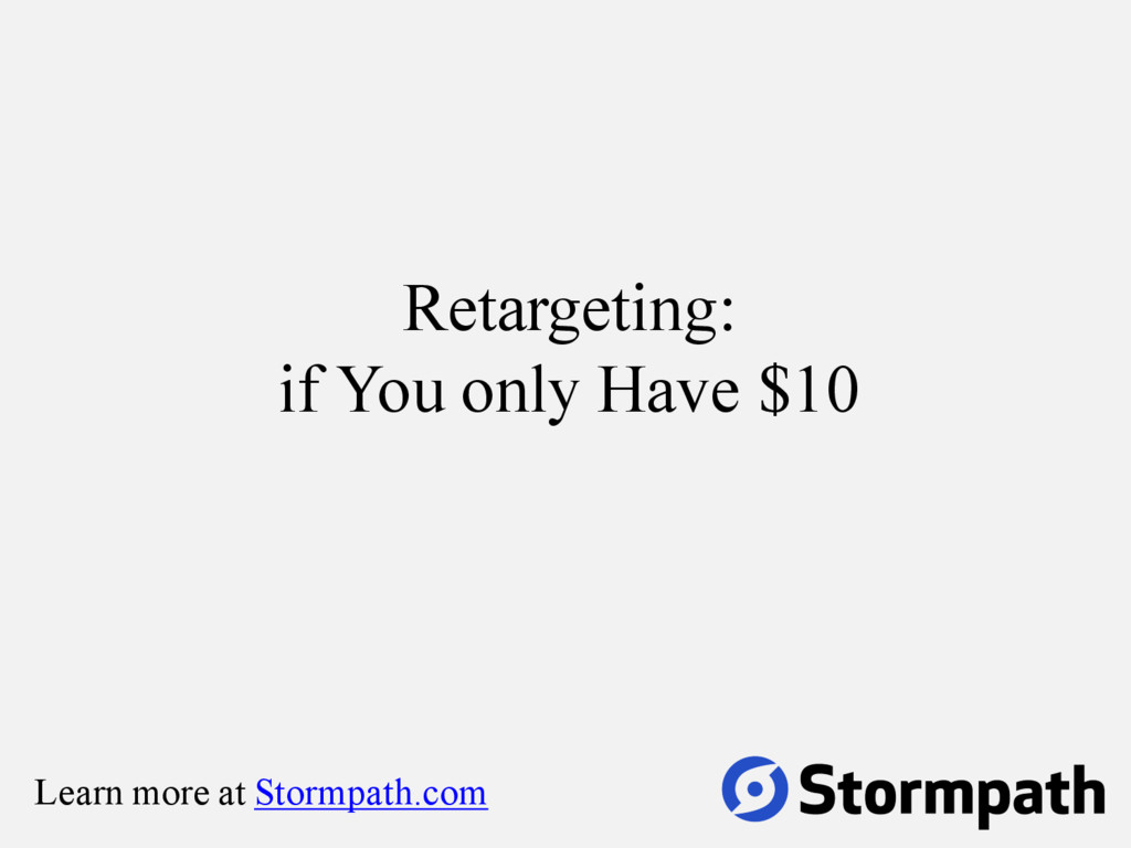 Retargeting: if You only Have $10 Learn more at...