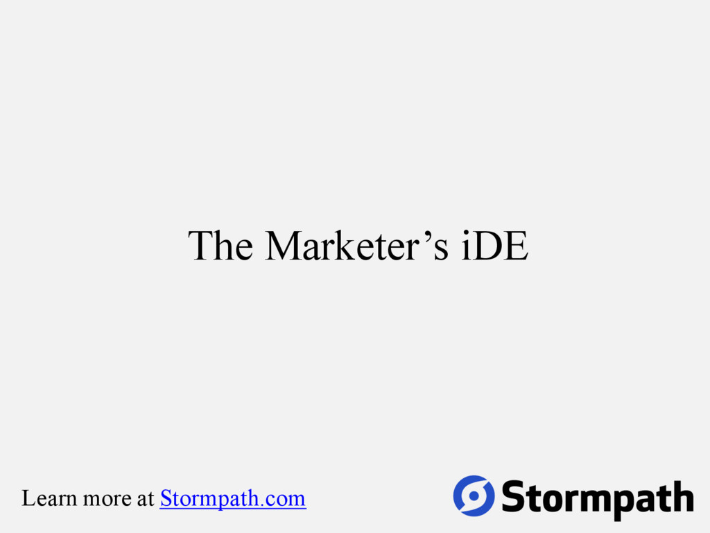 The Marketer's iDE Learn more at Stormpath.com