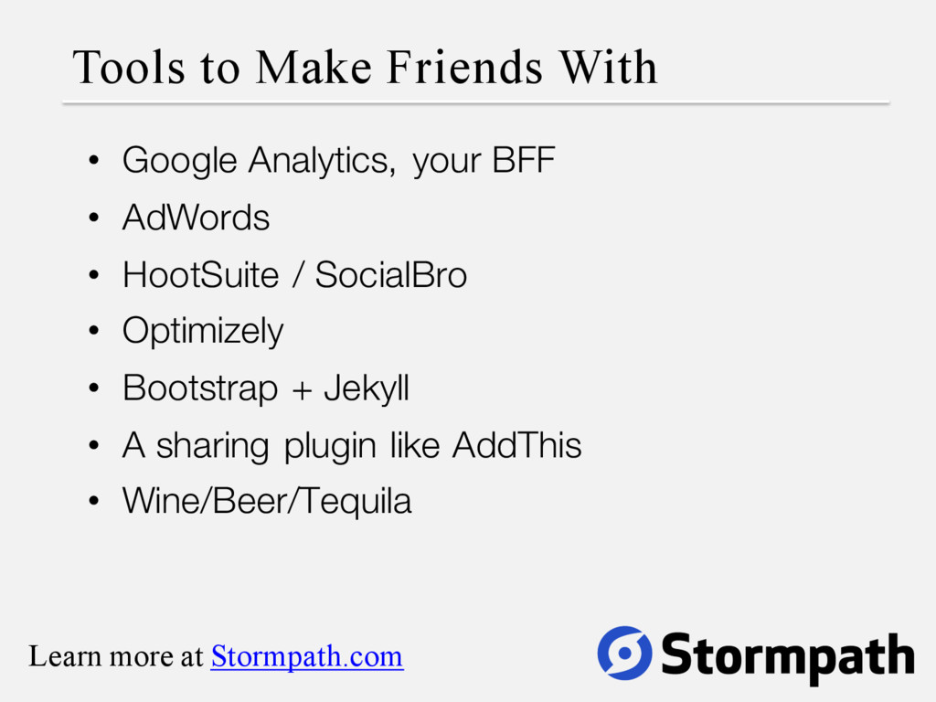 Tools to Make Friends With • Google Analytics, ...