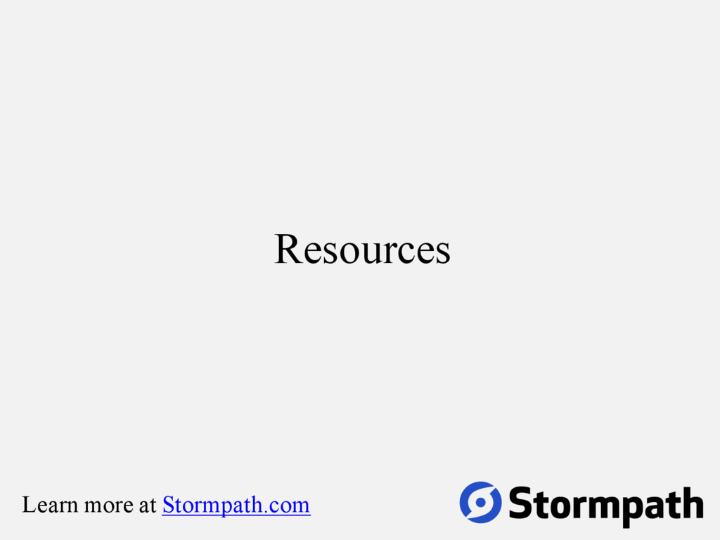 Resources Learn more at Stormpath.com