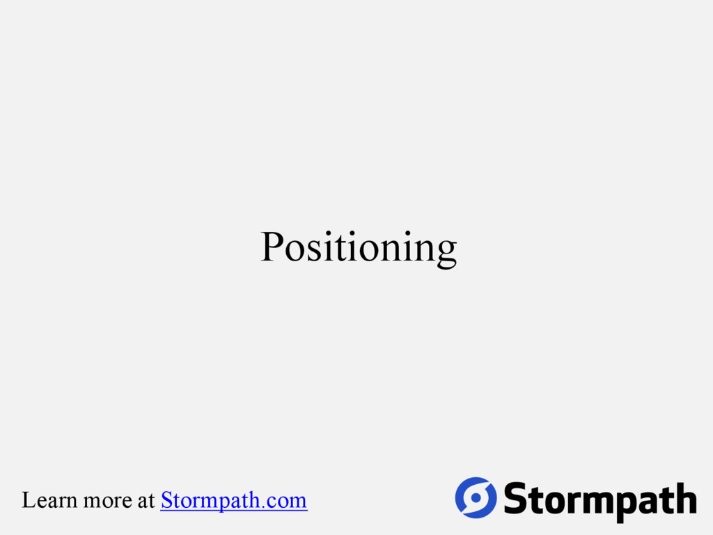 Positioning Learn more at Stormpath.com