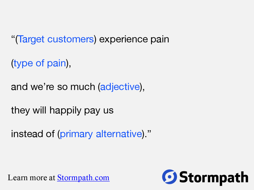 """""""(Target customers) experience pain (type of pa..."""