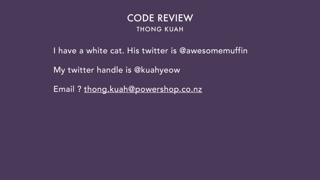 THONG KUAH CODE REVIEW I have a white cat. His ...