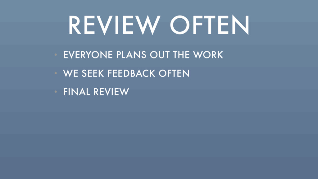 REVIEW OFTEN • EVERYONE PLANS OUT THE WORK • WE...