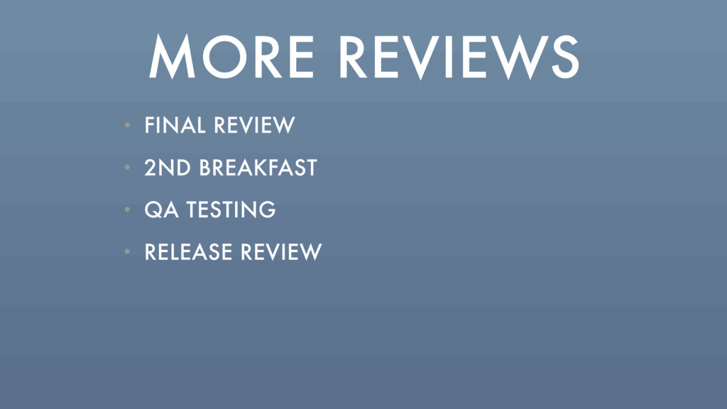MORE REVIEWS • FINAL REVIEW • 2ND BREAKFAST • Q...