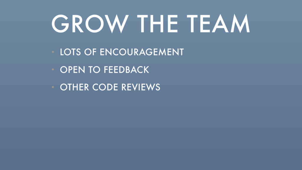 GROW THE TEAM • LOTS OF ENCOURAGEMENT • OPEN TO...