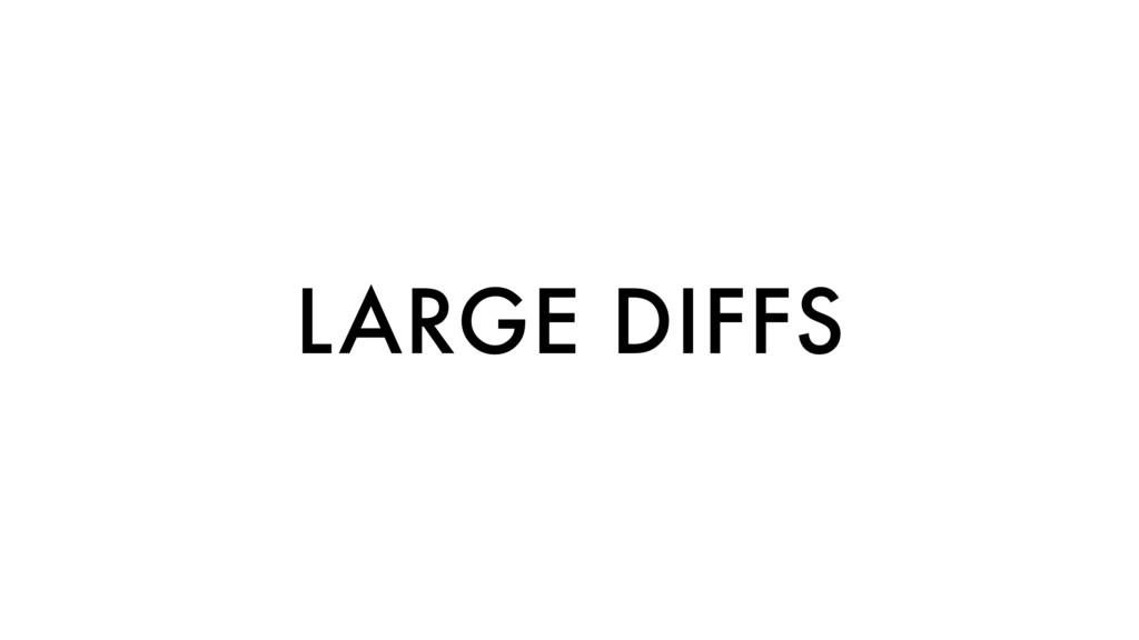 LARGE DIFFS