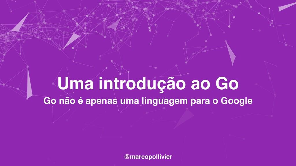 Uma introdução ao Go Go não é apenas uma lingua...