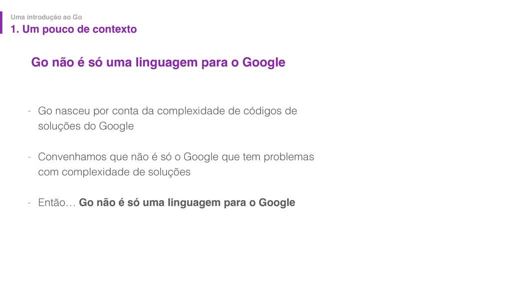 Go não é só uma linguagem para o Google - Go na...