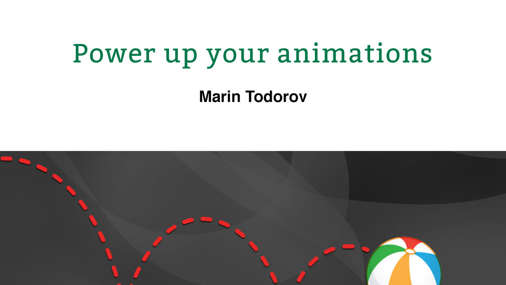 Power up your animations Marin Todorov