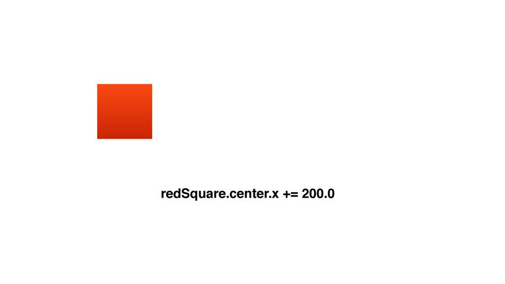 redSquare.center.x += 200.0