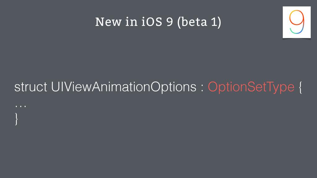 New in iOS 9 (beta 1) struct UIViewAnimationOpt...