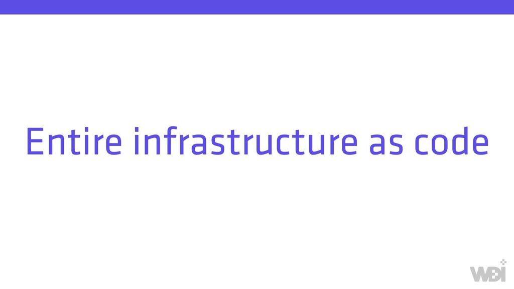 Entire infrastructure as code