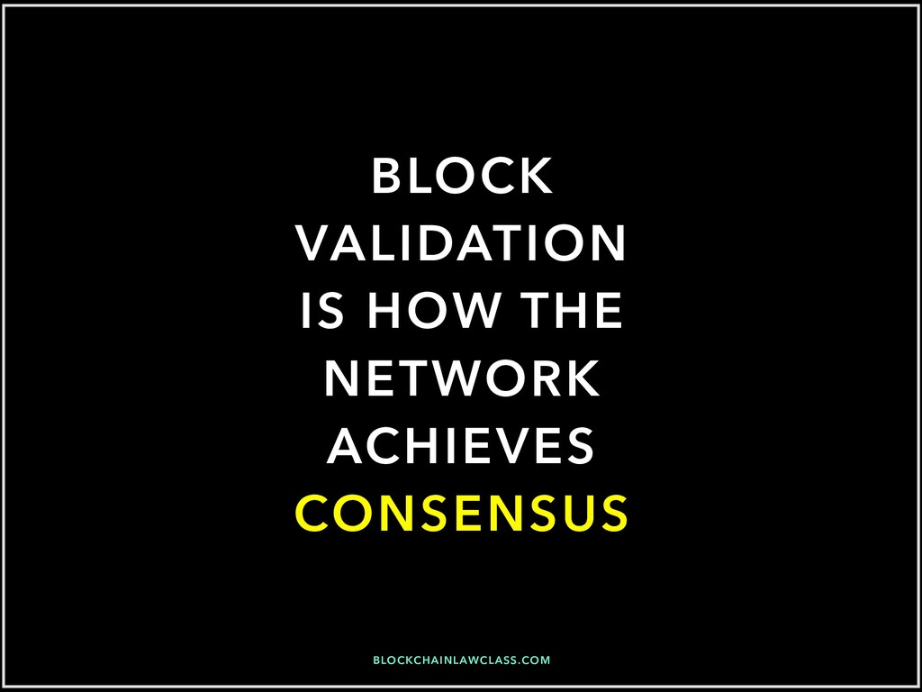 BLOCK VALIDATION IS HOW THE NETWORK ACHIEVES CO...