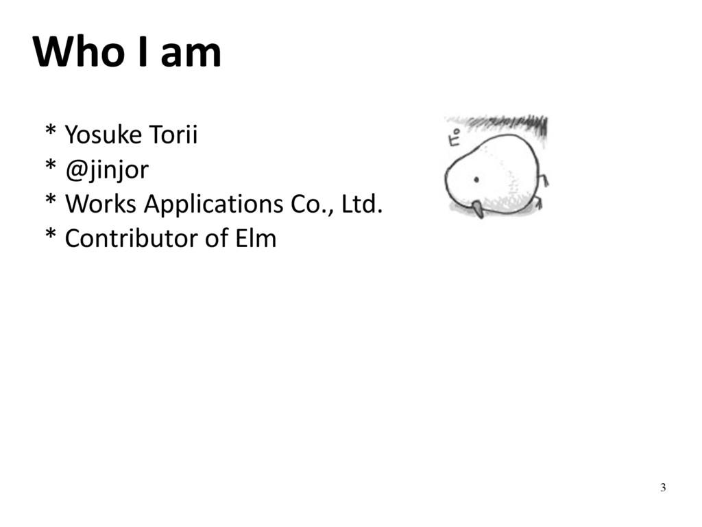 3 Who I am * Yosuke Torii * @jinjor * Works App...