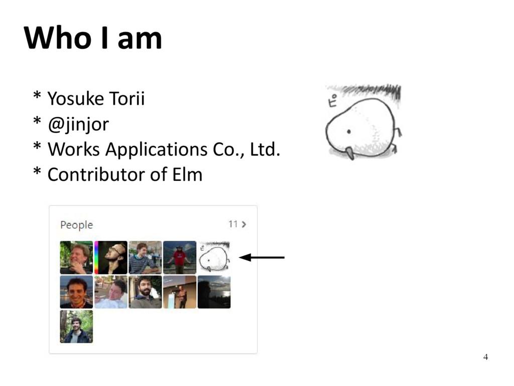 4 Who I am * Yosuke Torii * @jinjor * Works App...