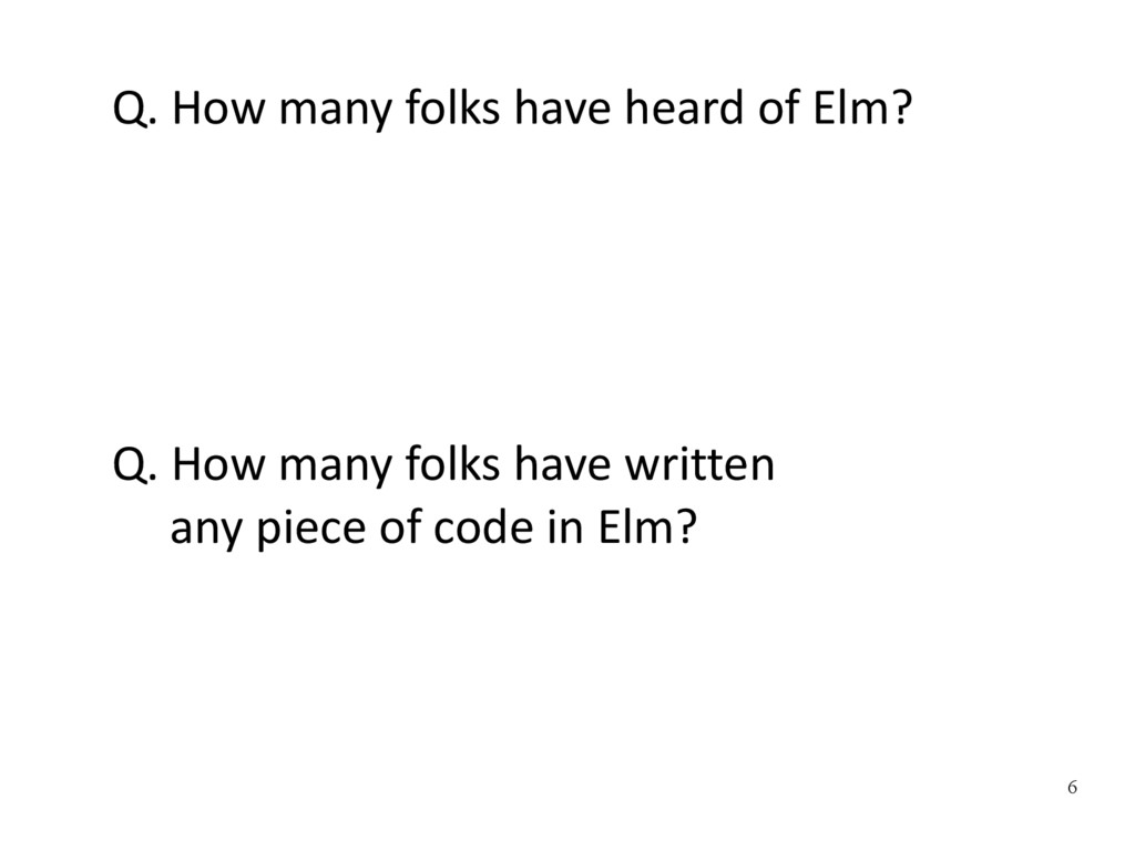 6 Q. How many folks have heard of Elm? Q. How m...