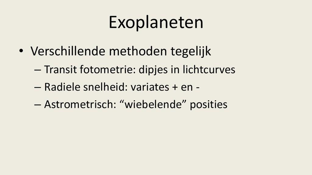 Exoplaneten • Verschillende methoden tegelijk –...