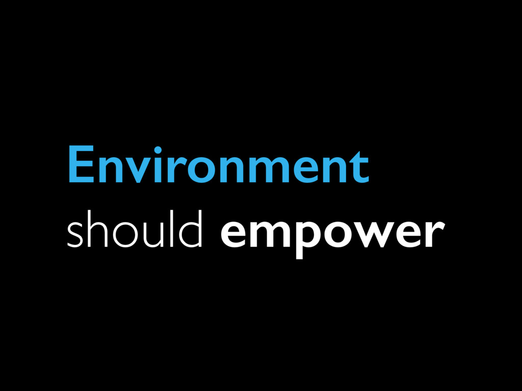 Environment should empower