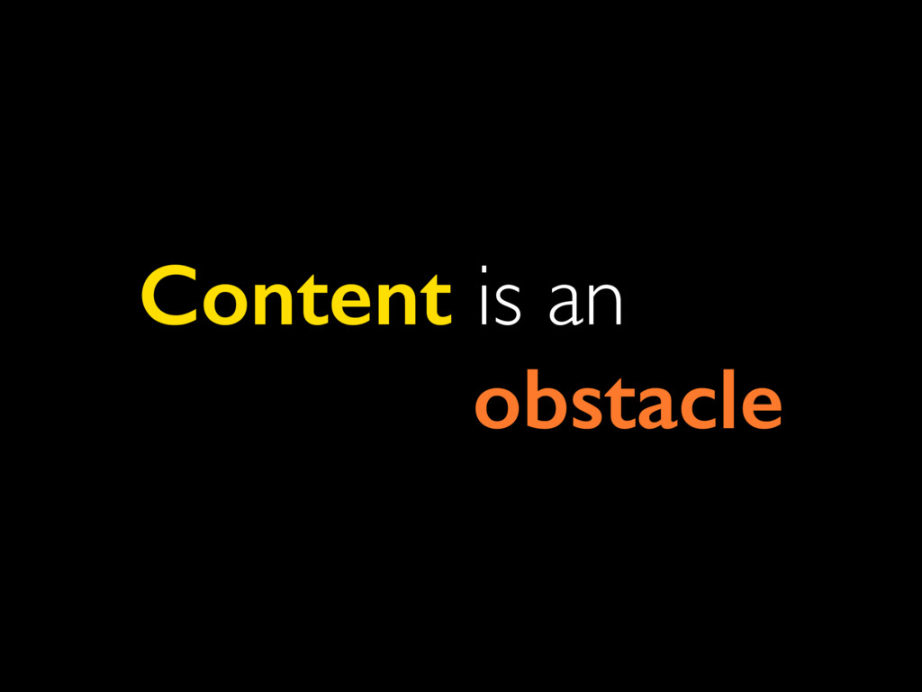 Content is an obstacle