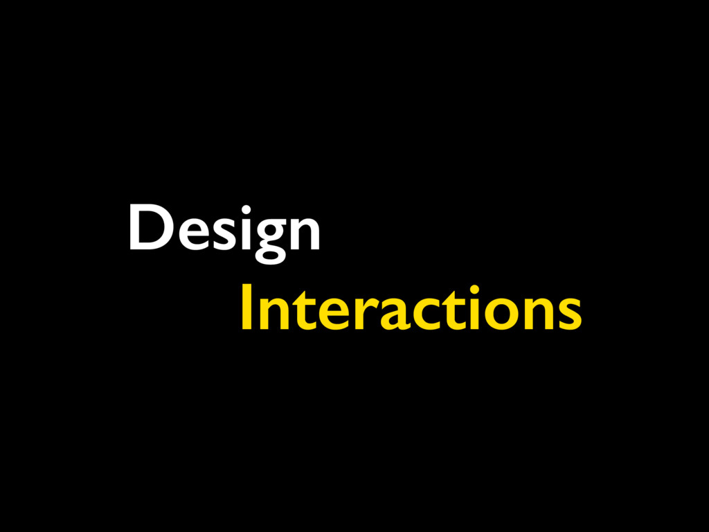 Design Interactions