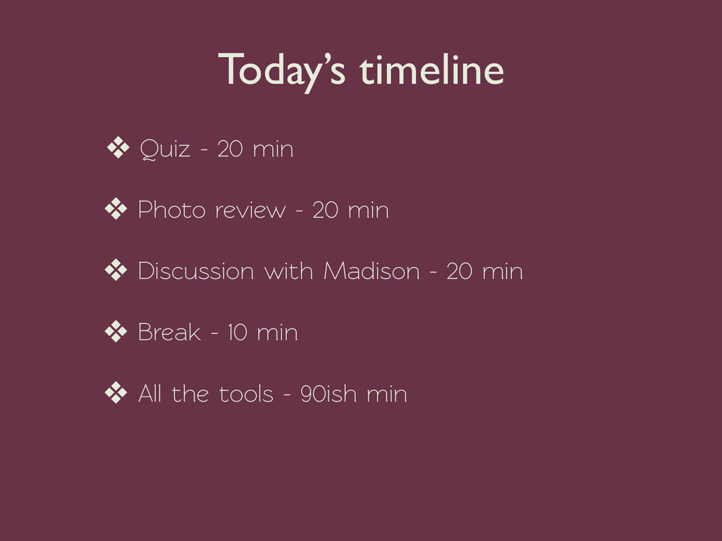 Today's timeline ❖ Photo review - 20 min ❖ Disc...