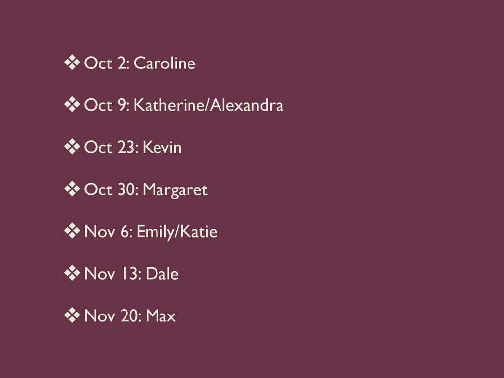❖Oct 2: Caroline  ❖Oct 9: Katherine/Alexandra...