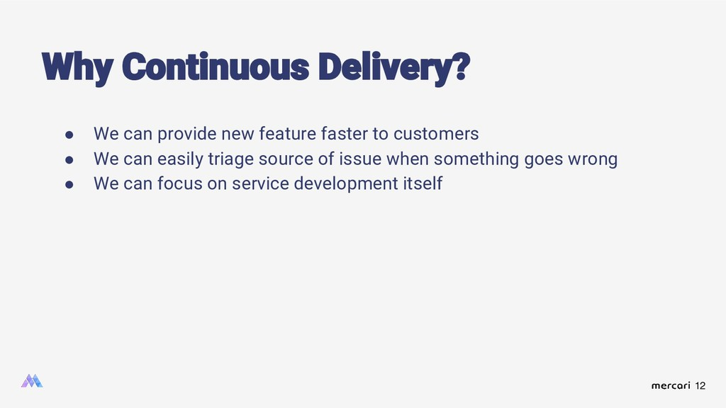 12 ● We can provide new feature faster to custo...