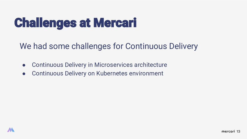 13 Challenges at Mercari We had some challenges...