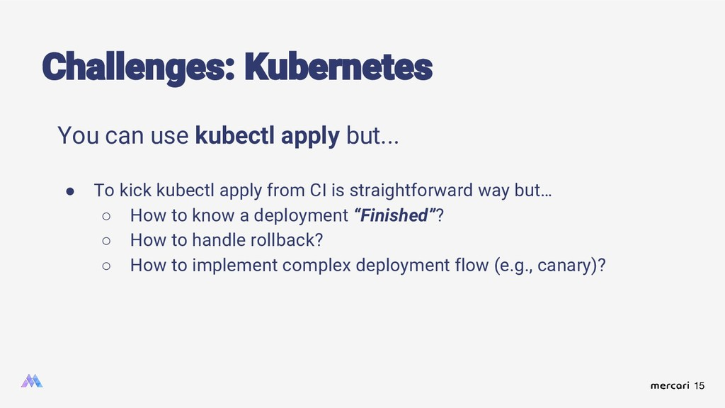 15 You can use kubectl apply but... ● To kick k...