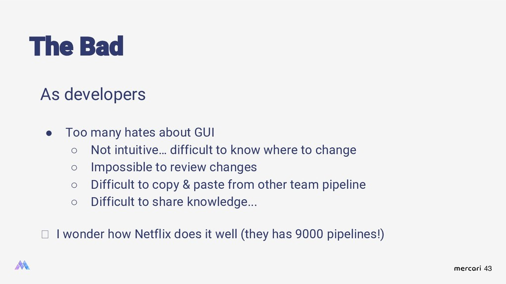 43 As developers ● Too many hates about GUI ○ N...