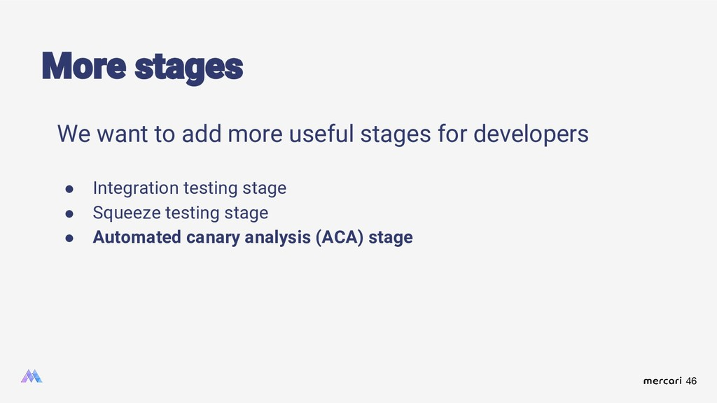 46 We want to add more useful stages for develo...