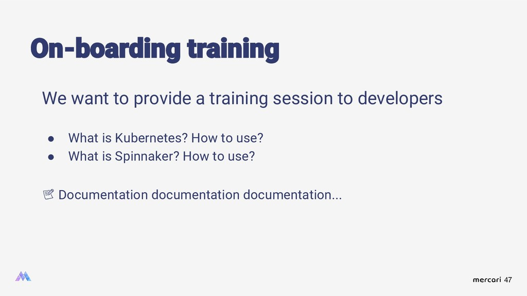 47 We want to provide a training session to dev...