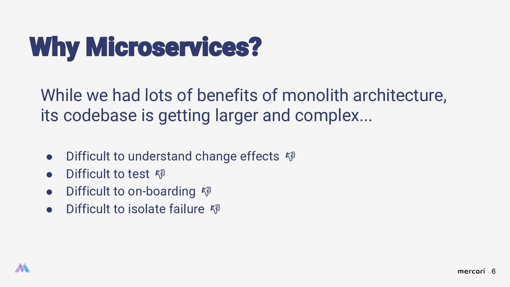 6 While we had lots of benefits of monolith arc...