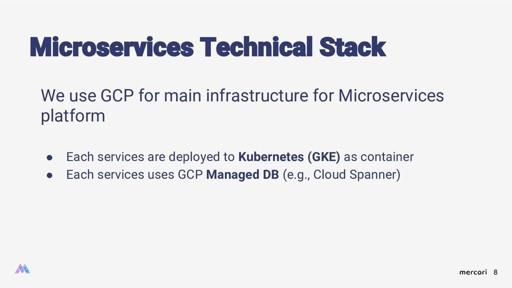 8 We use GCP for main infrastructure for Micros...