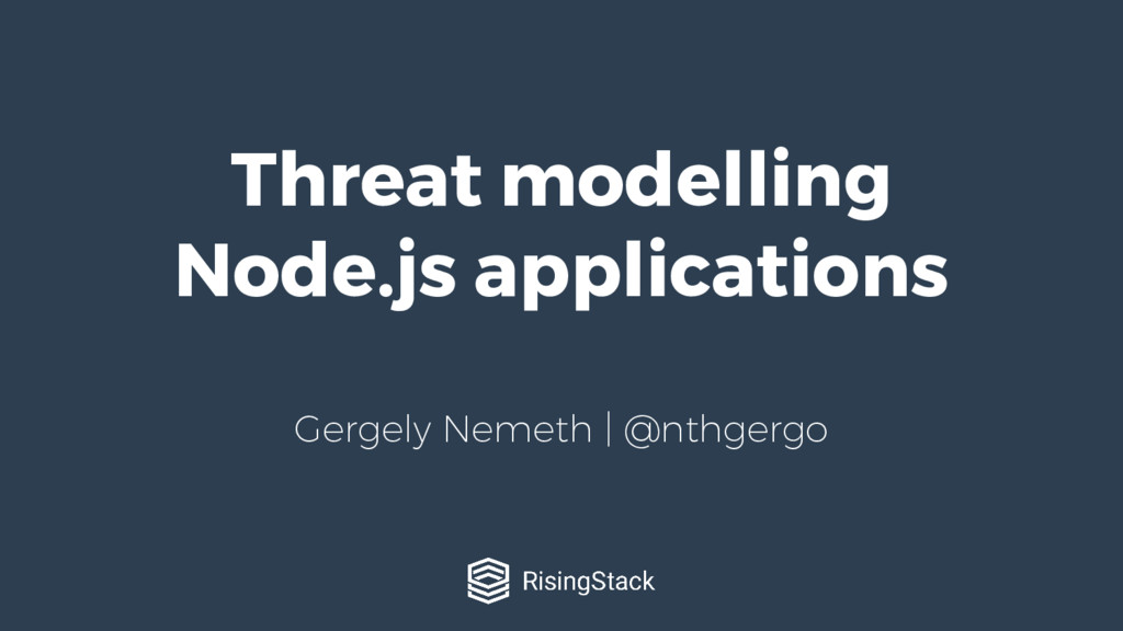 Threat modelling Node.js applications Gergely N...