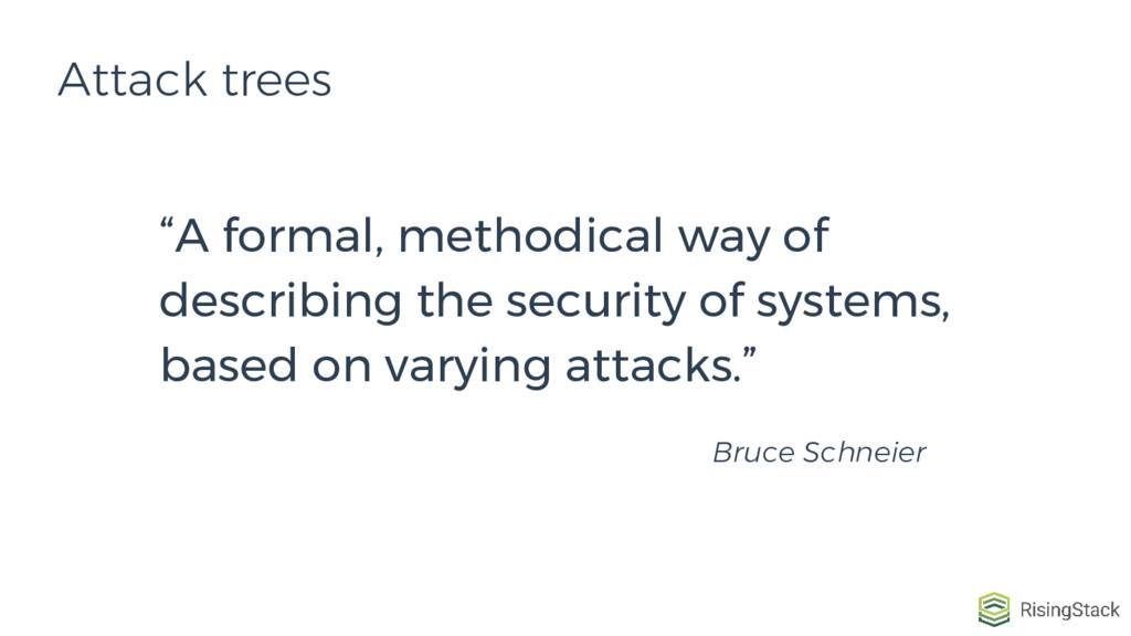 """Attack trees """"A formal, methodical way of descr..."""