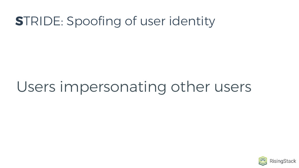 Users impersonating other users STRIDE: Spoofin...