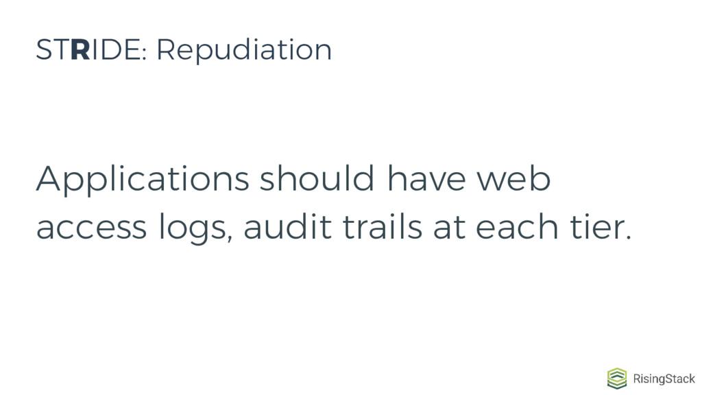 Applications should have web access logs, audit...