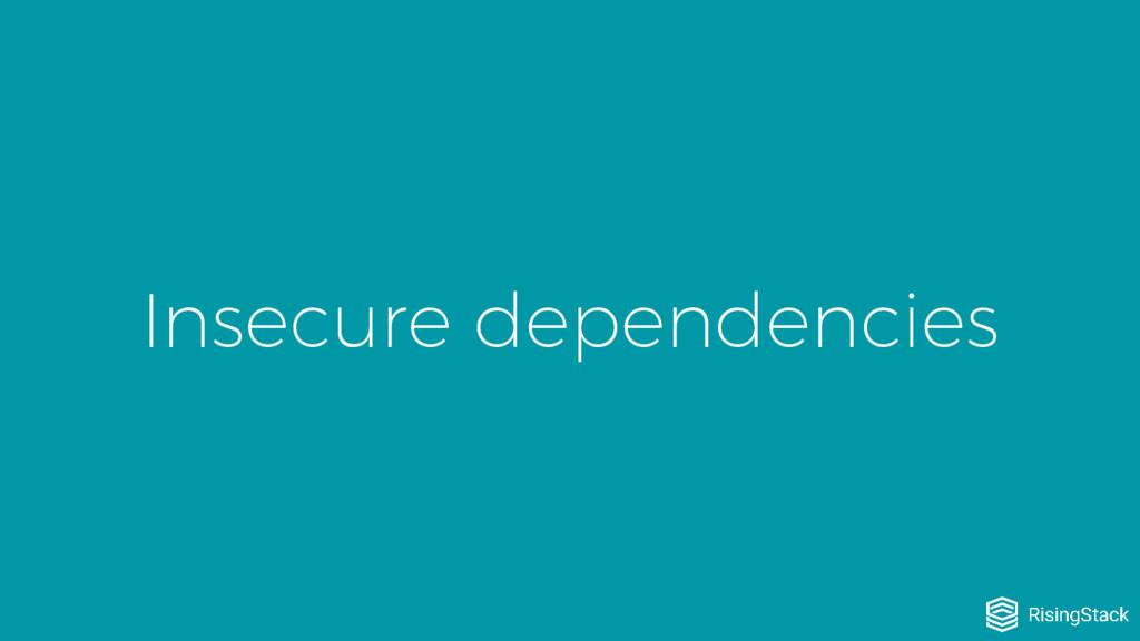 Insecure dependencies