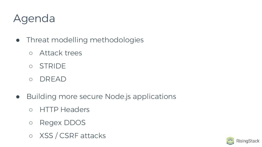 ● Threat modelling methodologies ○ Attack trees...
