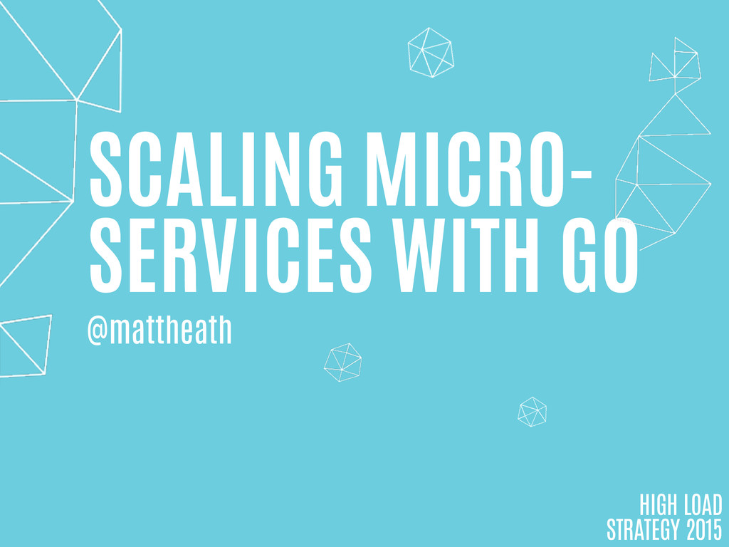 SCALING MICRO- SERVICES WITH GO HIGH LOAD STRAT...