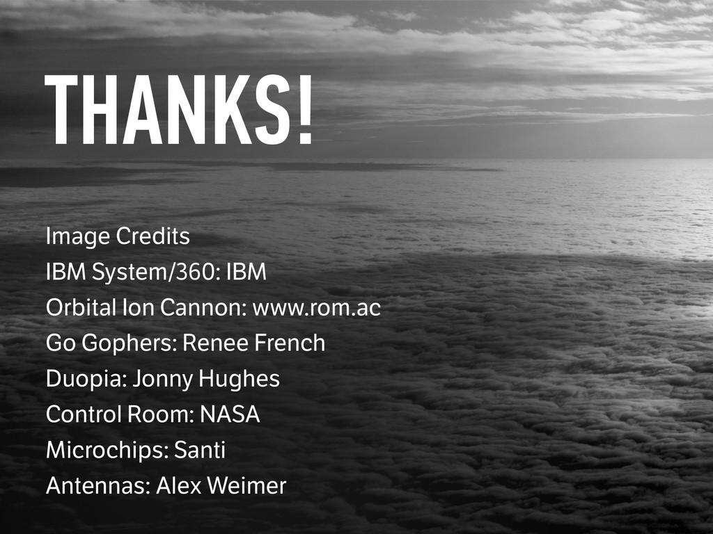 THANKS! Image Credits IBM System/360: IBM Orbi...