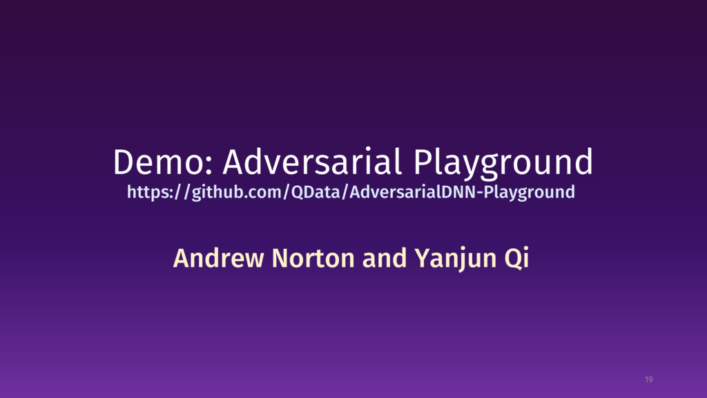 Demo: Adversarial Playground 19 Andrew Norton a...