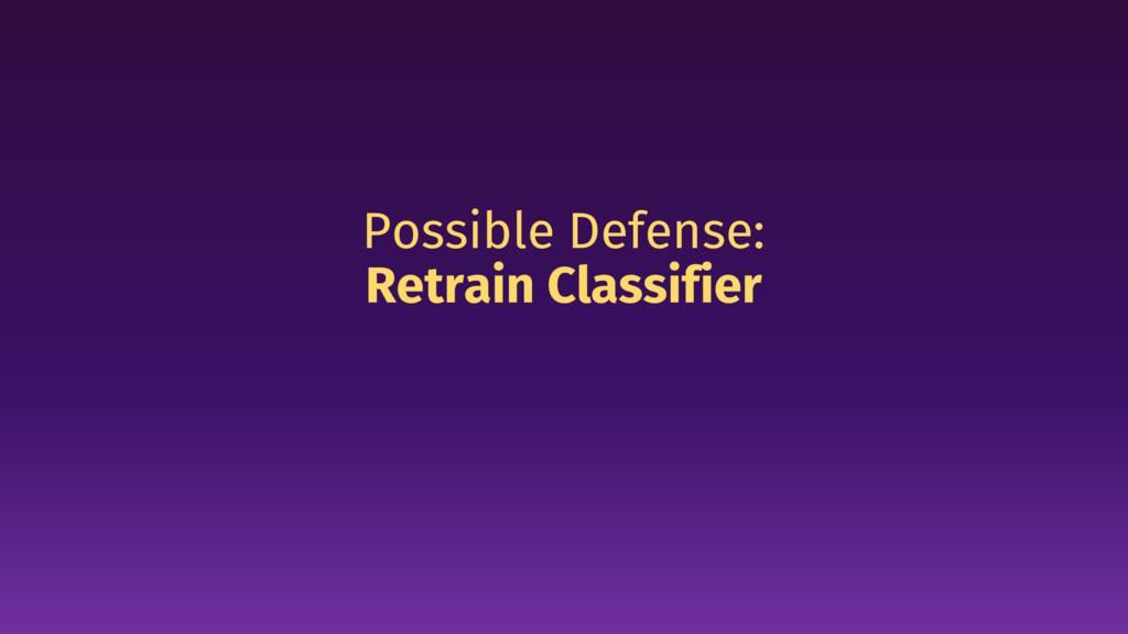 Possible Defense: Retrain Classifier