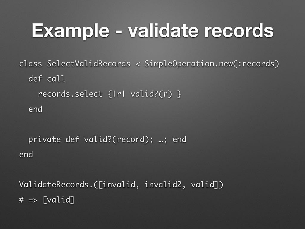 Example - validate records class SelectValidRec...