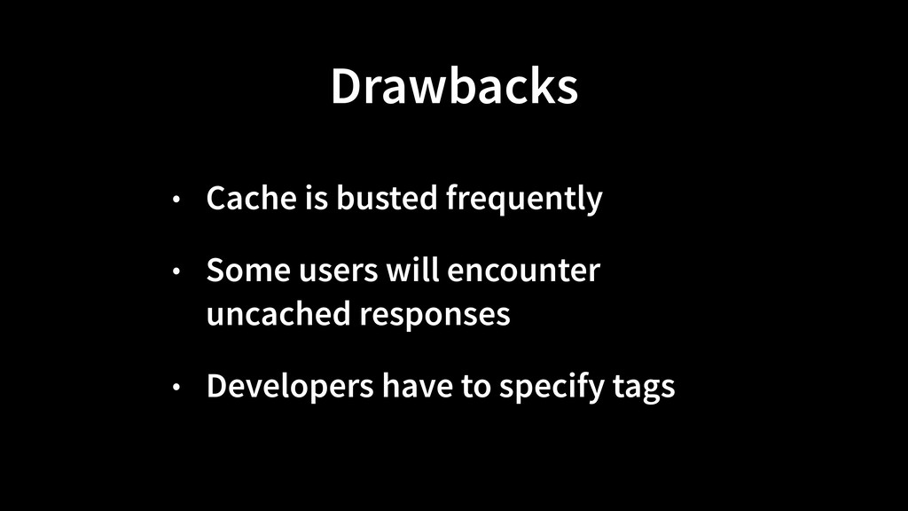 • Cache is busted frequently • Some users will ...