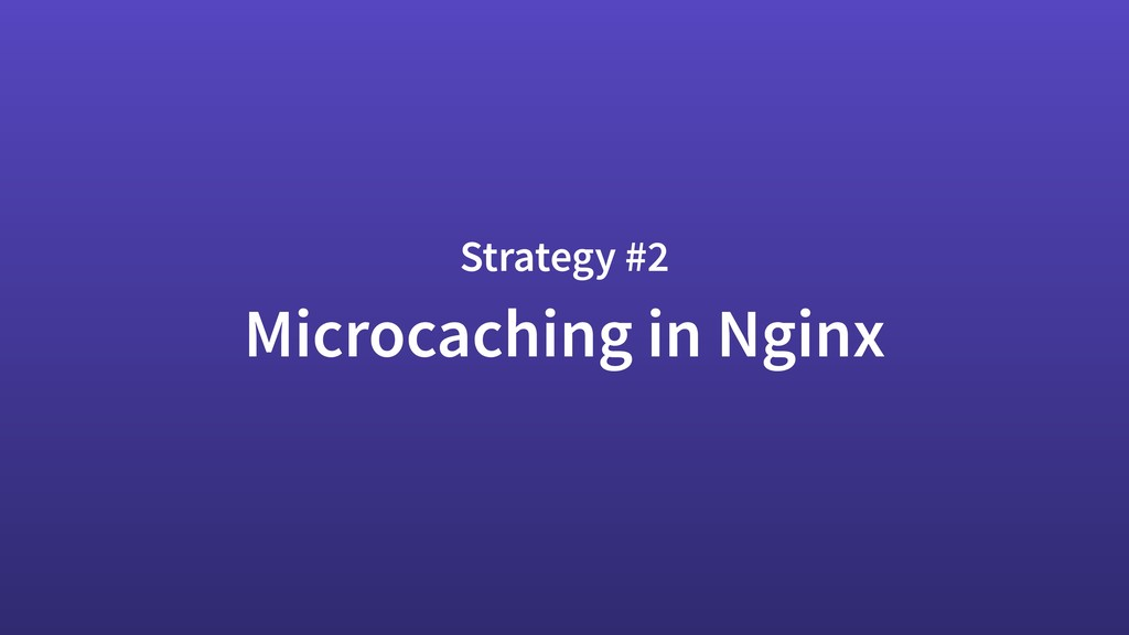 Microcaching in Nginx Strategy #2